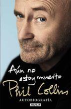 aun no estoy muerto: autobiografia-phil collins-9788403515567