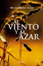 El libro de Al viento y al azar autor WILLIAM MEBARAK CHADID PDF!