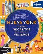 nueva york: grandes secretos para pequeños viajeros (mi primera l onely planet) 9788408109167