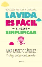 la vida es facil si sabes simplificar: 20 ideas para dejar de com plicarte-mar cantero sanchez-9788408128267