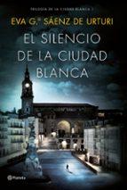 el silencio de la ciudad blanca (trilogia de la ciudad blanca 1)-eva garcia saenz de urturi-9788408154167