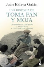 una historia de toma pan y moja: los españoles comiendo (y ayunando) a traves de la historia juan eslava galan 9788408185567