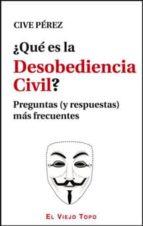 ¿que es la desobediencia civil?  (el viejo topo) cive perez 9788415216667