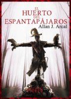el huerto del espantapájaros-allan j. arcal-9788415932567