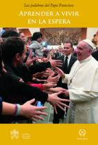 aprende a vivir en la espera-jorge (papa francisco) bergoglio-9788415980667