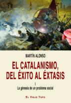 el catalanismo, del exito al extasis (i): la genesis de un problema social marin alonso 9788416288267