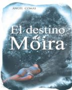 el destino de moira (ebook) angel comas puente 9788416339167