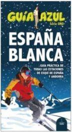 españa blanca: guia practica de todas las estaciones de esqui de españa y andorra (guia azul)-9788416408467