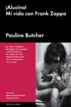 ¡alucina!: mi vida con frank zappa-pauline butcher-9788416420667