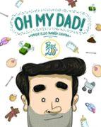 oh my dad!: porque ellos tambien cuentan 9788416489367