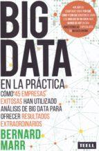 big data en la practica: como 45 empresas exitosas han utilizado analisis de big data para ofrecer resultados extraordinarios bernard marr 9788416511167