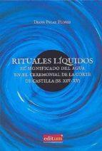 rituales liquidos. el significado del agua en el ceremonial de la corte de castilla (ss xiv xv) diana pelaez flores 9788416551767