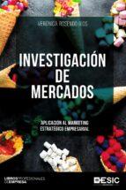 investigacion de mercados: aplicacion al marketing estrategico empresarial veronica rosendo rios 9788417129767