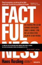 factfulness: diez razones por las que estamos equivocados sobre el mundo y por que las cosas están mejor de lo que piensas-hans rosling-ola rosling-anna roslin ronnlund-9788423429967