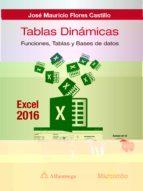 tablas dinamicas con excel 2016: funciones, tablas y base de datos jos� mauricio flores castillo 9788426723567
