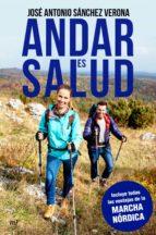 andar es salud: descubre todas las ventajas de la marcha nordica jose antonio sanchez verona 9788427044067