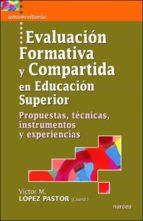 evaluacion formativa y compartida en educacion superior. propuest as, tecnicas, instrumentos y experiencias-victor m. lopez pastor-9788427715967