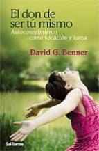 el don de ser tu mismo: autoconocimiento como vocacion y tarea-david g. benner-9788429318067