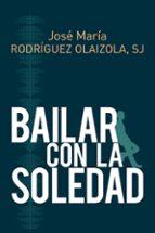bailar con la soledad-jose maria rodriguez olaizola-9788429327267