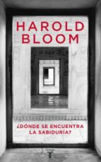 El libro de ¿Donde se encuentra la sabiduria? autor HAROLD BLOOM DOC!