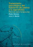 tratamiento psicologico del trastorno de panico y la agorafobia. manual para terapeutas pedro moreno julio cesar martin 9788433021267