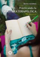 practicando la escritura terapeutica: 79 ejercicios reyes adorna 9788433026767