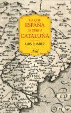 lo que españa le debe a cataluña luis suarez fernandez 9788434424067