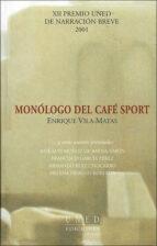 monologo del cafe sport-enrique vila-matas-9788436245967