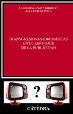 transgresiones idiomáticas en el lenguaje de la publicidad sara robles avila leonardo gomez torrego 9788437633367