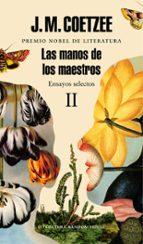 las manos de los maestros: ensayos selectos ii j.m. coetzee 9788439731467