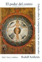 el poder del centro: estudios sobre la composicion en las artes v isuales-rudolf arnheim-9788446011767