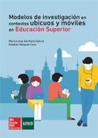 modelos de investigación en contextos ubicuos y móviles en educación superior - uned.-maria luisa sevillano garcia-9788448197667