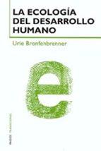 la ecologia del desarrollo humano: experimentos en entornos natur ales y diseñados-urie bronfebrenner-9788449310867