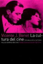 la cultura del cine: introduccion a la historia y la estetica del cine-vicente j. benet-9788449315367