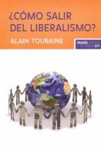 ¿como salir del liberalismo?-alain touraine-9788449324567