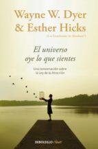 el universo oye lo que sientes: una conversacion entre dos maestros sobre la ley de la atraccion-wayne w. dyer-esther hicks-9788466332767