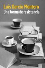 una forma de resistencia-luis garcia montero-9788466335867