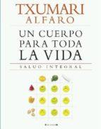 un cuerpo para toda la vida: salud integral-txumari alfaro-9788466632867