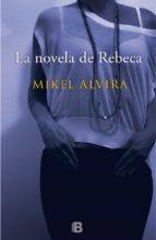 la novela de rebeca mikel alvira palacios 9788466657167