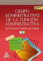 GRUPO ADMINISTRATIVO DE LA FUNCION ADMINISTRATIVA DEL SERVICIO CA NARIO DE SALUD. TEMARIO VOLUMEN I