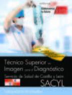 TECNICO SUPERIOR EN IMAGEN PARA EL DIAGNOSTICO. SERVICIO DE SALUD DE CASTILLA Y LEON (SACYL). SIMULACROS DE EXAMEN