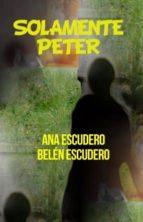 solamente peter (ebook)-ana escudero canosa-belen escudero canosa-9788468638867