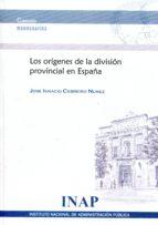 los origenes de la division provincial en españa jose ignacio cebreiro nuñez 9788470887567