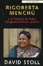 rigoberta menchu y la historia de todos los guatemaltecos pobres-david stoll-9788472094567