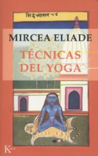 tecnicas del yoga-mircea eliade-9788472454767