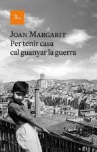per tenir casa cal guanyar la guerra-joan margarit-9788475887067