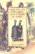 viaje por las costumbres, usos y trajes de africa josefina roma 9788476515167