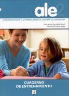 ale-2: actividades para el aprendizaje de la lectura y la escritu ra: cuaderno de entrenamiento-rosa mary gonzalez seijas-9788478696567