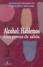 alcohol: hablemos: una puerta de salida-francois besancon-francisco verjano diaz-9788479784867