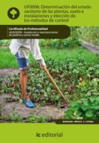 (i.b.d.)determinacion del estado sanitario de las plantas, suelo instalaciones y eleccion de los metodos de control. agao0208 -   instalacion y mantenimiento de jardines y zonas verdes-9788483645567